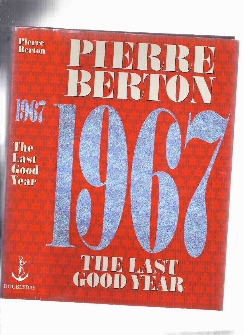 Image for 1967 -The Last Good Year ---a Signed Copy ---by Pierre Berton ( Nineteen Sixty-Seven )