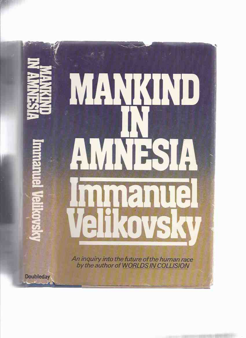 Image for Mankind in Amnesia -an Inquiry Into the Future of the Human Race By Immanuel Velikovsky