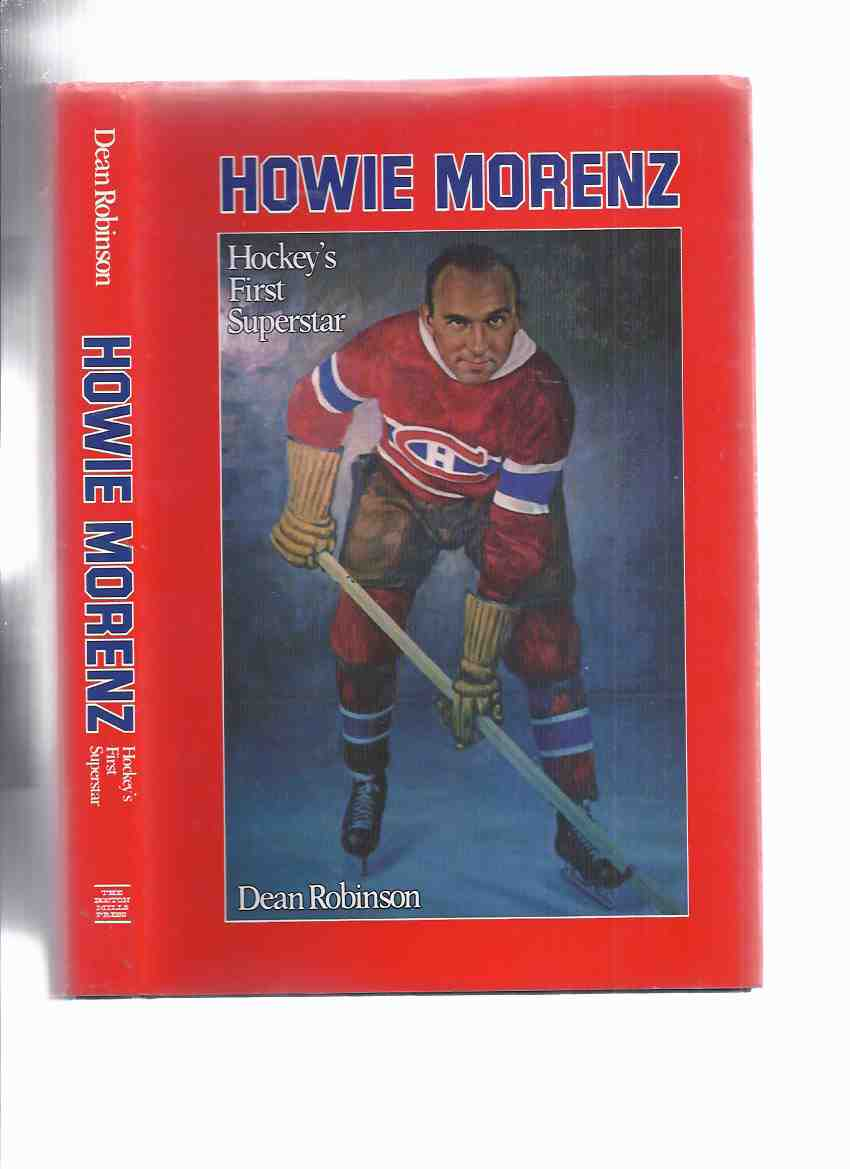 Image for HOWIE MORENZ:  Hockey's First Superstar -by Dean Robinson / Boston Mills Press ( Montreal Canadiens / The Habs / National Hockey League / NHL )