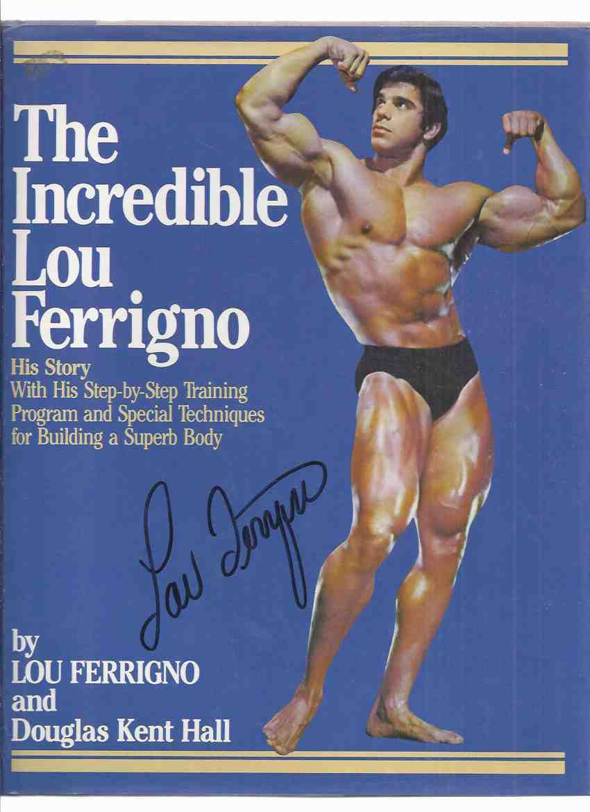 Image for The Incredible Lou Ferrigno: His Story With His Step-by-Step Training Program and Special Techniques for Building a Superb Body -Signed By Lou Ferrigno ( Hulk related)( Bodybuilding / Bodybuilder )