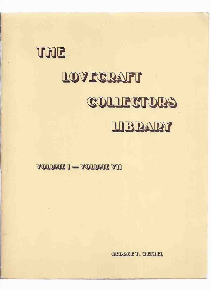 Image for The Lovecraft Collectors Library, Volume I - Volume VII /-by George T Wetzel ( Strange Company Facsimile Edition which collects Vols. I, II, III, IV, V, VI, VII - # 5 of 150 Copies )( H P Lovecraft )(inc. Nietscheism and Materialism; etc)
