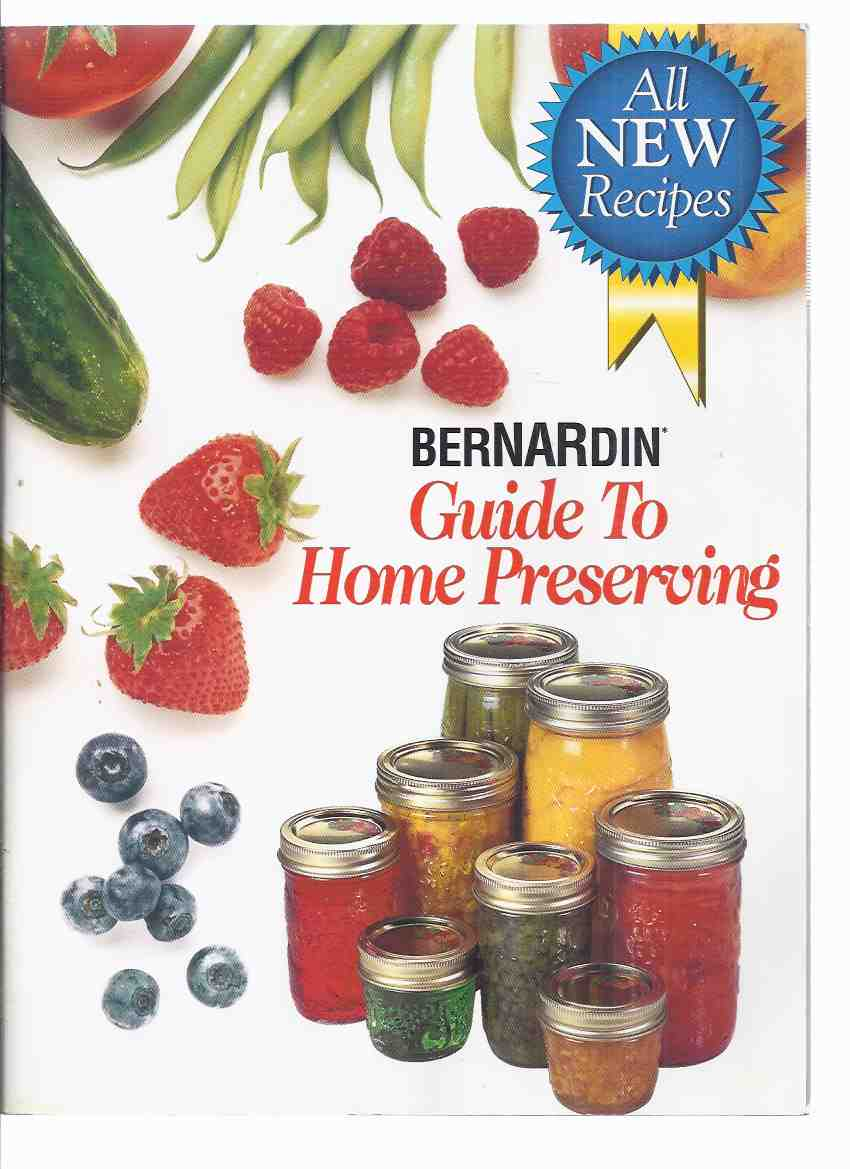 Image for BerNARdin Guide to Home Preserving:  All New Recipes ( Preserves / Canning / Cookbook / Cook Book )( Jams, Jelly; Fruit; Pickles; Relishes; Salsa; Chutney; Vegetables; etc)