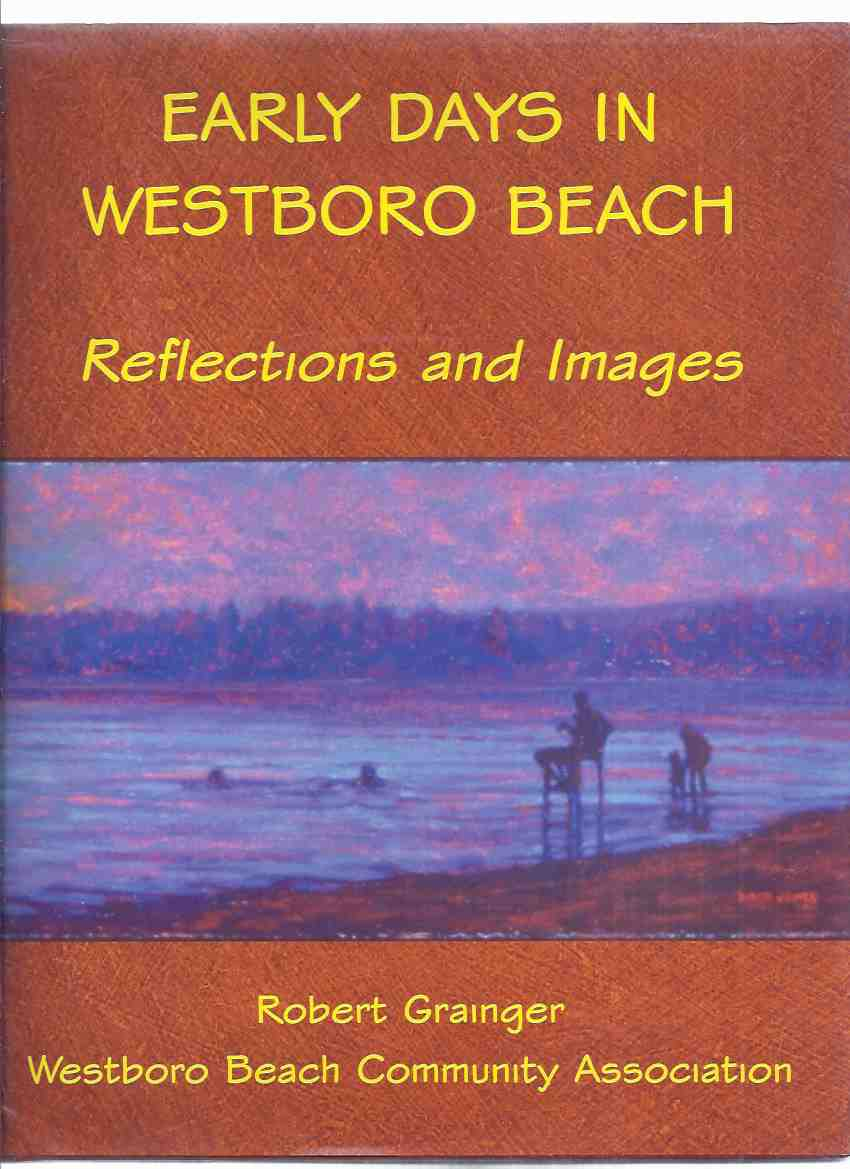 Image for Early Days in Westboro Beach:  Reflections and Images -by Robert Grainger -a Signed Copy / Westboro Beach Community Association ( Ottawa, Ontario Related / Local History )