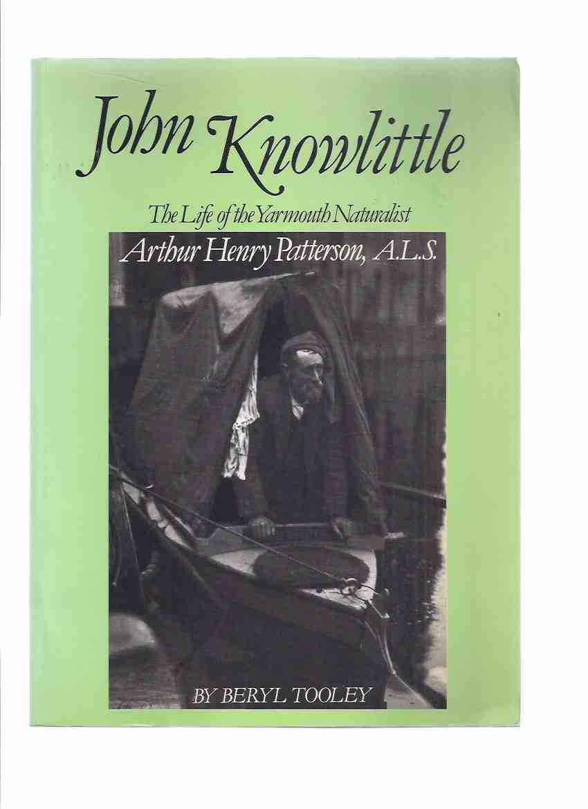 Image for John Knowlittle:  The Life of the Yarmouth Naturalist Arthur Henry Patterson, ALS -by Beryl Tooley -a Signed Copy