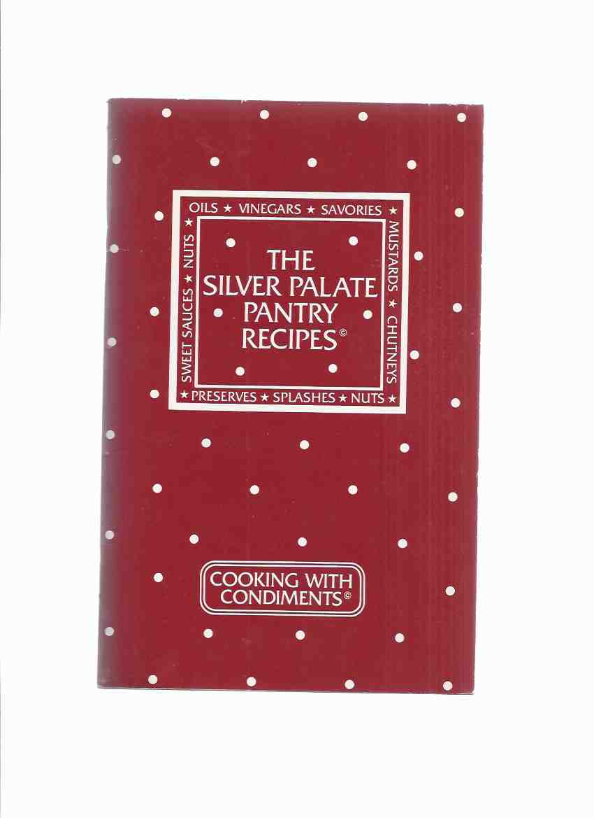 Image for Cooking with Condiments: The Silver Palate Pantry Recipes ( Cookbook / Cook Book )( Preserves, Splashes, Nuts, Chutneys, Mustards, Savories, Vinegars, Oils, Sweet Sauces )