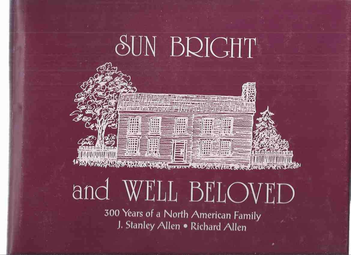 Image for Sun Bright and Well Beloved:  300 Years of a North American Family ( Three Hundred )( Allen / Allin Family History - England / Rhode Island / Canada [ Ottawa, Ontario ] )