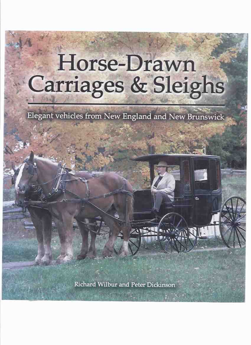 Image for Horse-Drawn Carriages and Sleighs: Elegant Vehicles from New England and New Brunswick  ( Carts, Buggies, Slovens, Ox Wagons, etc)( NB History -Includes:  The King's Landing Collection; Carriage Makers; Building a Network of Roads )