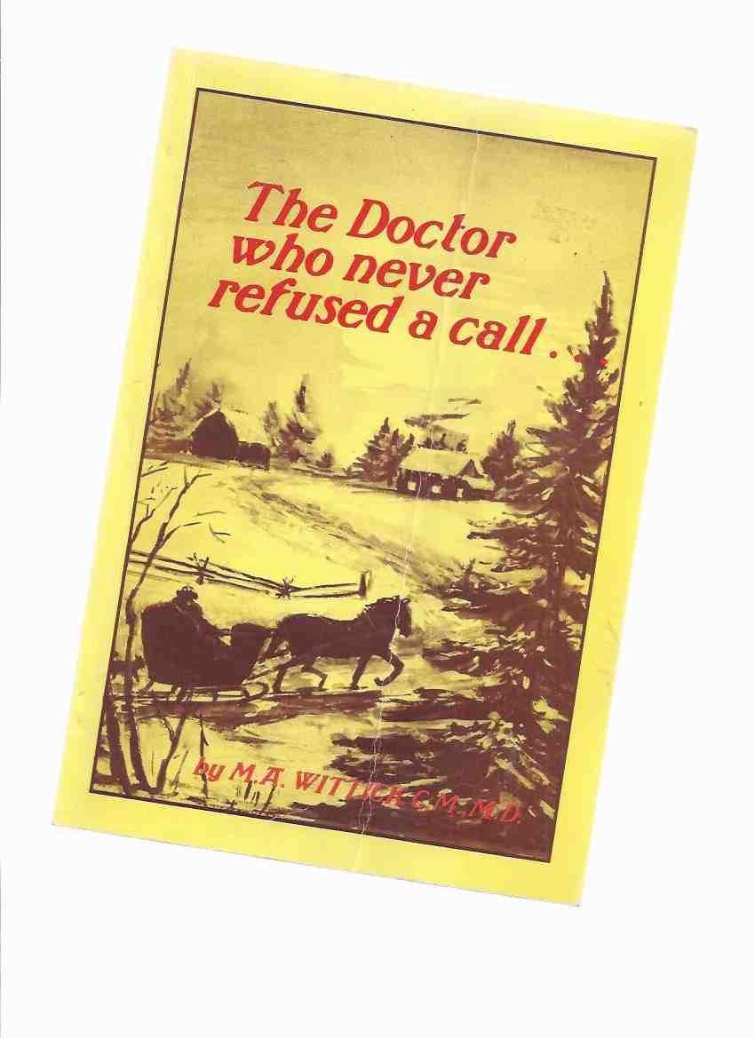 Image for The Doctor Who Never Refused a Call -an Autobiography By M A Wittick, MD ( Dr. )( Parry Sound / Muskoka / Ontario area)
