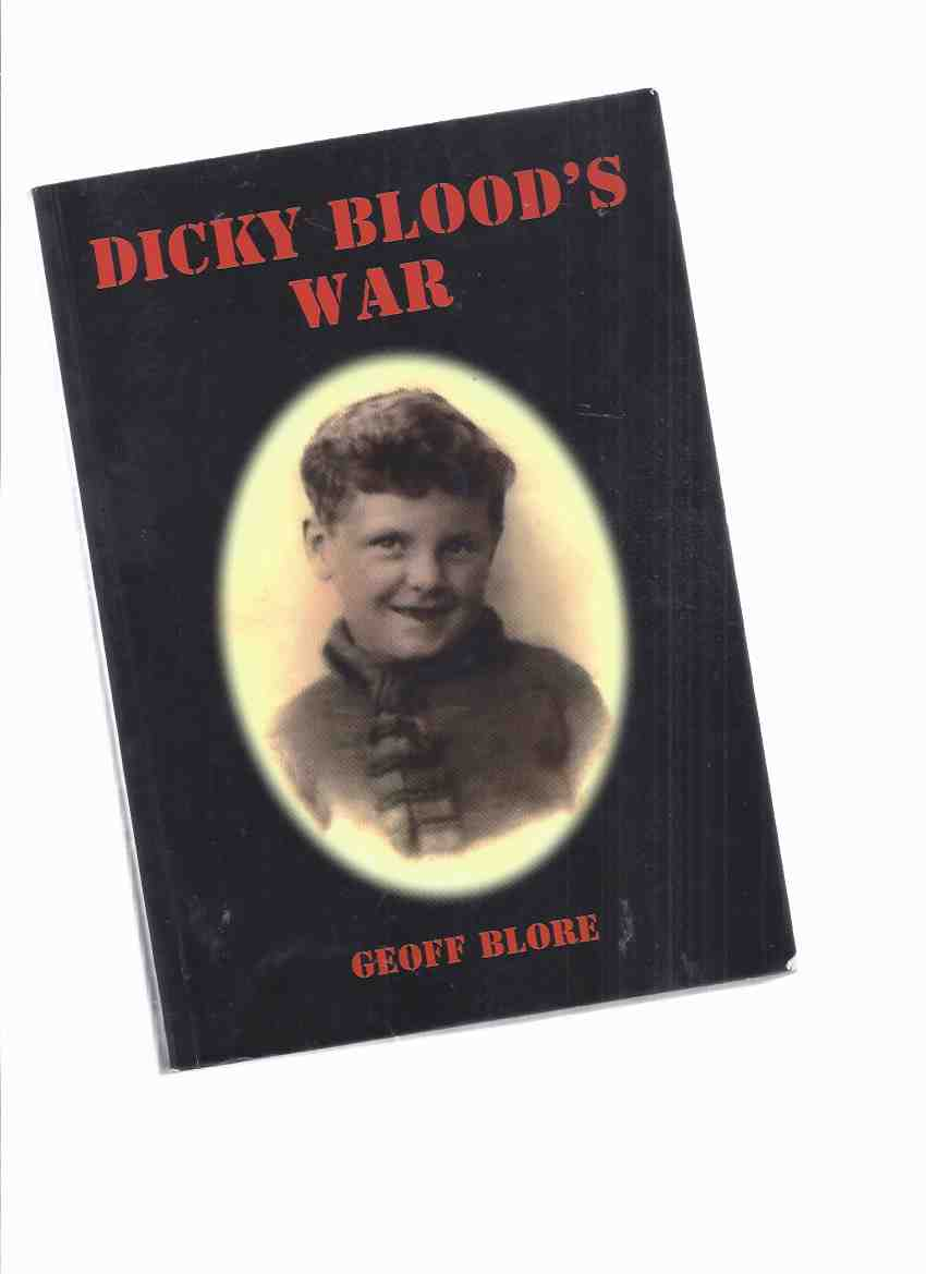 Image for Dicky Blood's War -by Geoff Blore -a Signed Copy ( Child Evacuees / Children Evacuation / World War II )