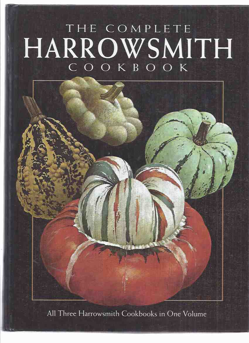 Image for COMPLETE Harrowsmith Cookbook - All Three Cook Books in One Volume, compiled from Private Recipe Collections of the Editors, Readers, Contributors, Staff of the Magazine - Classic & Creative Cuisine (an Omnibus Collecting Volume One, Two Three / 1, 2, 3 )