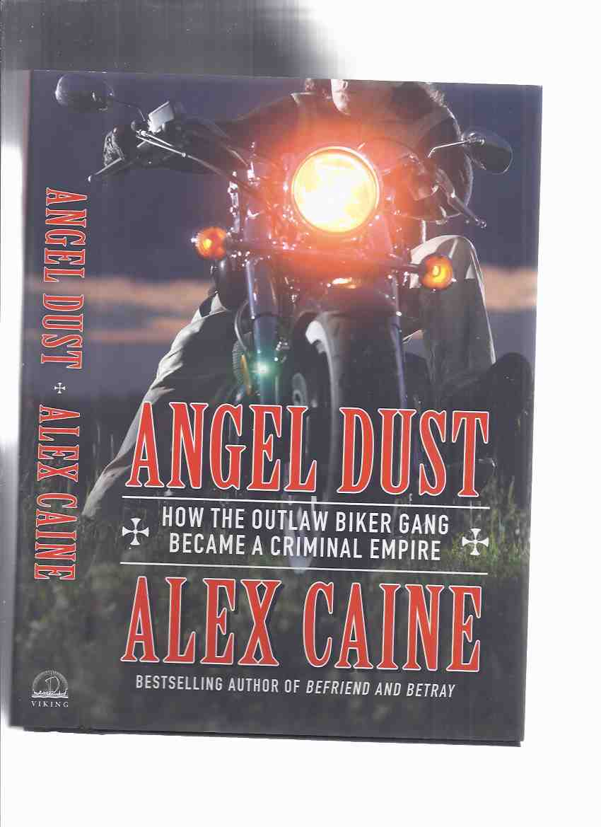 Image for ANGEL DUST:  How the Outlaw Biker Gang Became a Criminal Empire -by Alex Caine ( an In Depth Look at the Big Business of the Hells Angels, from the Ultimate Insider )( Hell's Angels Motorcycle Club / Gang / Organized Crime )