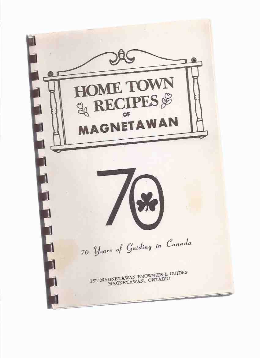Image for Home Town Recipes of Magnetawan - 70 Years of Guiding in Canada / 1st Magnetawan Brownies and Guides, Magnetawan, Ontario ( Cookbook / Cook Book ) ( Girl Guides )