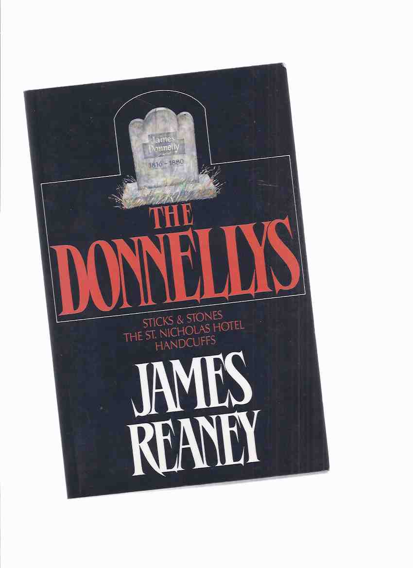 Image for THE DONNELLYS:  Sticks and Stones ---with St. Nicolas Hotel Wm. Donnelly Prop. ---with Handcuffs: The Donnellys -an omnibus volume containing Parts I, II, III -by James Reaney -a Signed Copy ( Books 1, 2, 3 ) (The Black Donnellys)