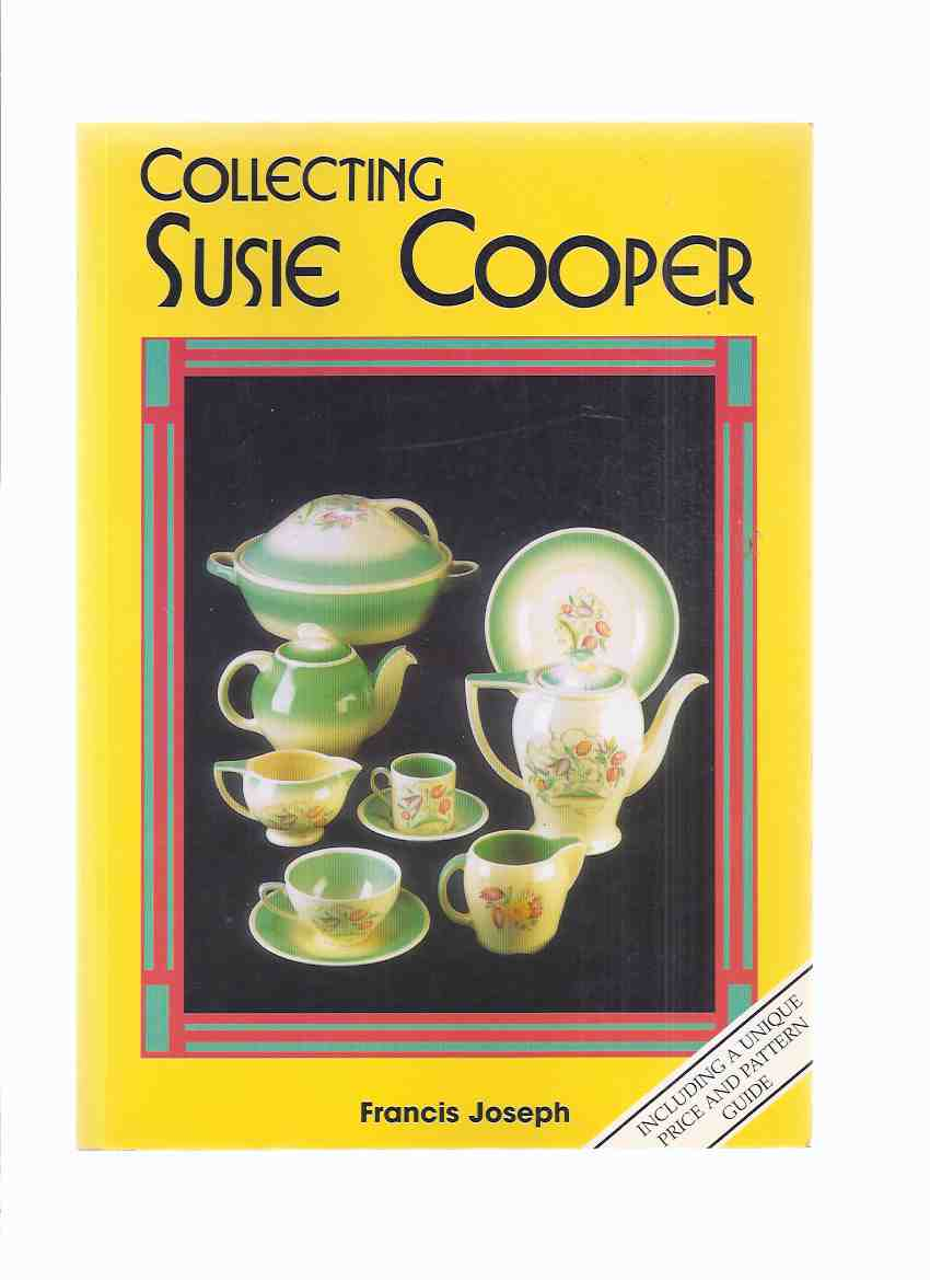 Image for Collecting Susie Cooper, Including a Unique Price and Pattern Guide ( Dishes, Teapots; Vases; Plates; Salt and Pepper Shakers; Boxes; Coffee Service; Plaques; Masks, Cups, Saucers, etc)( Art Deco )