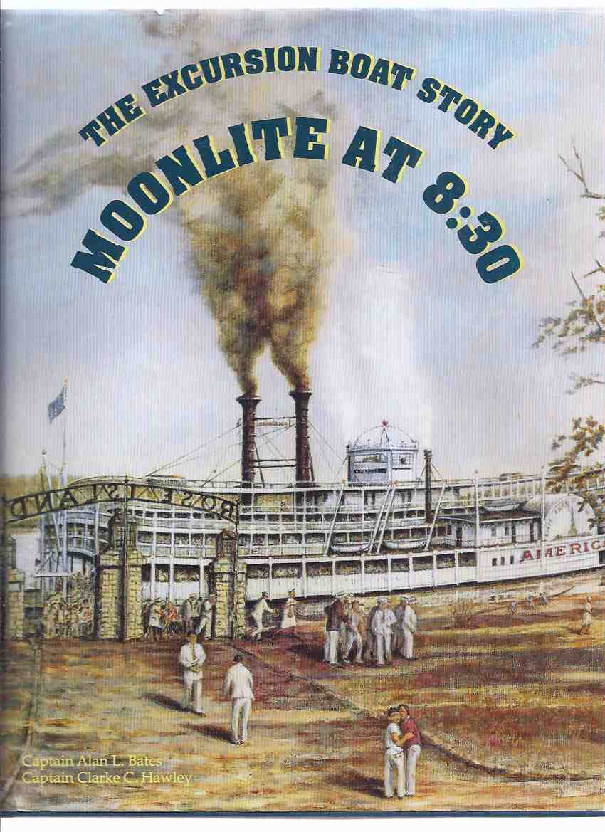 Image for Moonlite at 8:30: The Excursion Boat Story -by Captains Alan L Bates and Clarke C Hawley ( ( Mississippi Steamboats / Paddle Wheelers - Island Queeen, Delta Queen, Natchez, etc)( Moonlight )