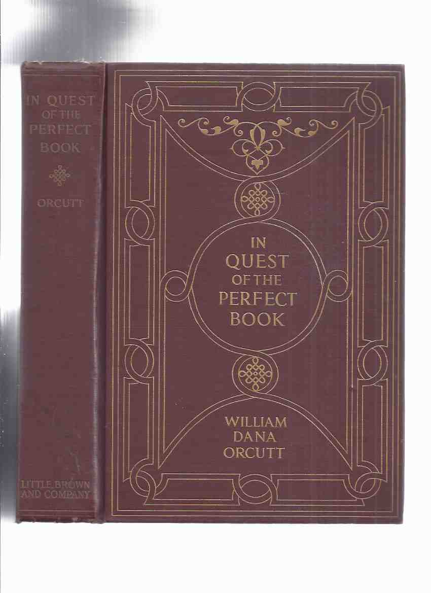 Image for In Quest of the Perfect Book:  Reminiscences and Reflections of a Bookman -by William Dana Orcutt ( Memoir )