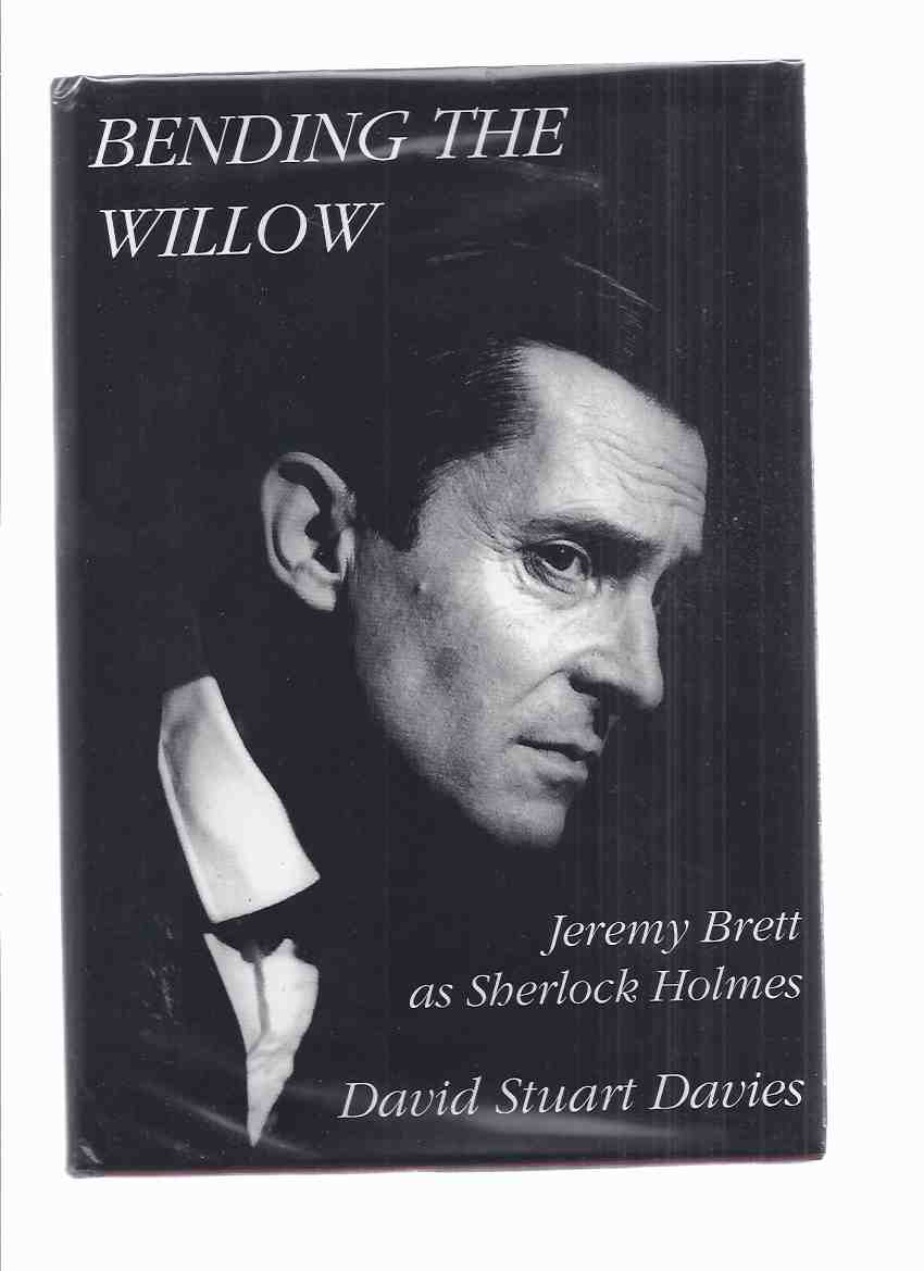 Image for Bending the Willow, Jeremy Brett as Sherlock Holmes -by David Stuart Davies ( Calabash Press / Ash Tree Press )