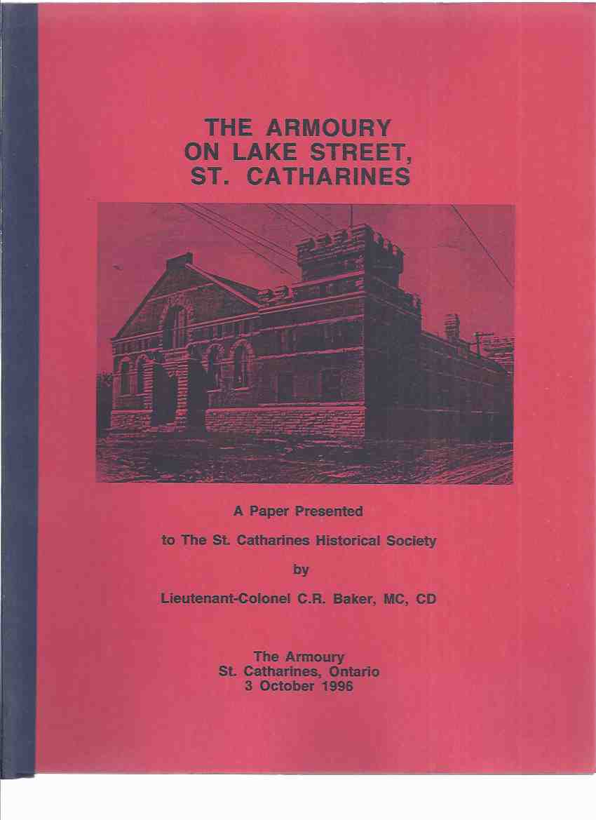 Image for The Armoury on Lake Street, St Catharines: A Paper Presented by Lieutenant-Colonel C R Baker / The St Catharines Historical Society / The Armory ( Ontario Local History )