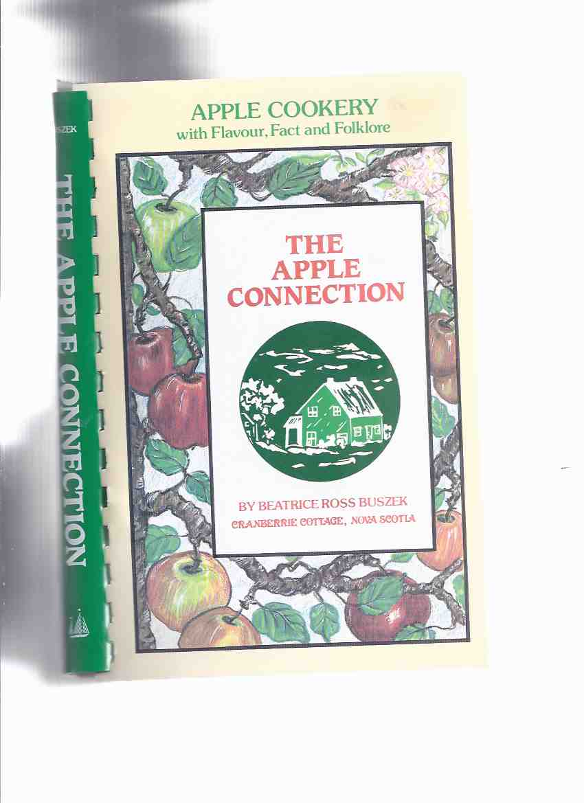 Image for The Apple Connection: Apple Cookery with Flavor, Fact, Folklore from Memories, Libraries, Kitchens Ol Old & New Friends, & Strangers Compiled at Cranberrie Cottage in Granville Centre, Nova Scotia By Beatrice Ross Beszek ( Cookbook / Cook Book / Recipes )