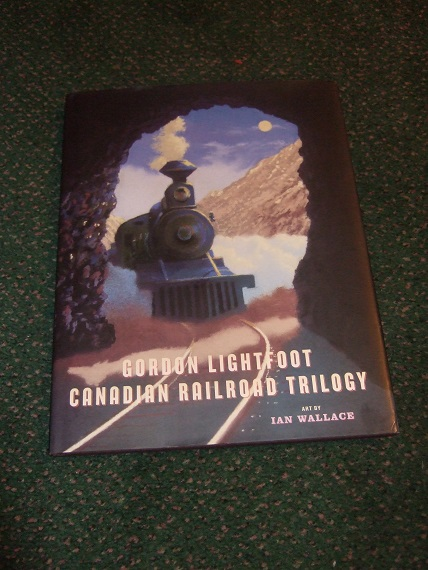Image for Canadian Railroad Trilogy:  Gordon Lightfoot, Illustrated By Ian Wallace ( Includes Music and Lyrics )