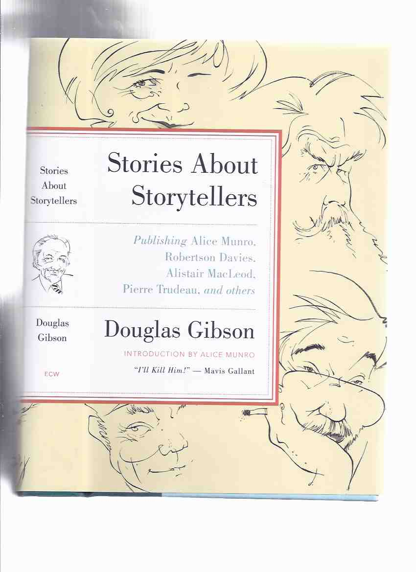 Image for Stories About Storytellers:  Publishing Alice Munro, Robertson Davies, Alistair Macleod, Pierre Trudeau and Others -by Douglas Gibson -a Signed and Inscribed Copy / ECW Press
