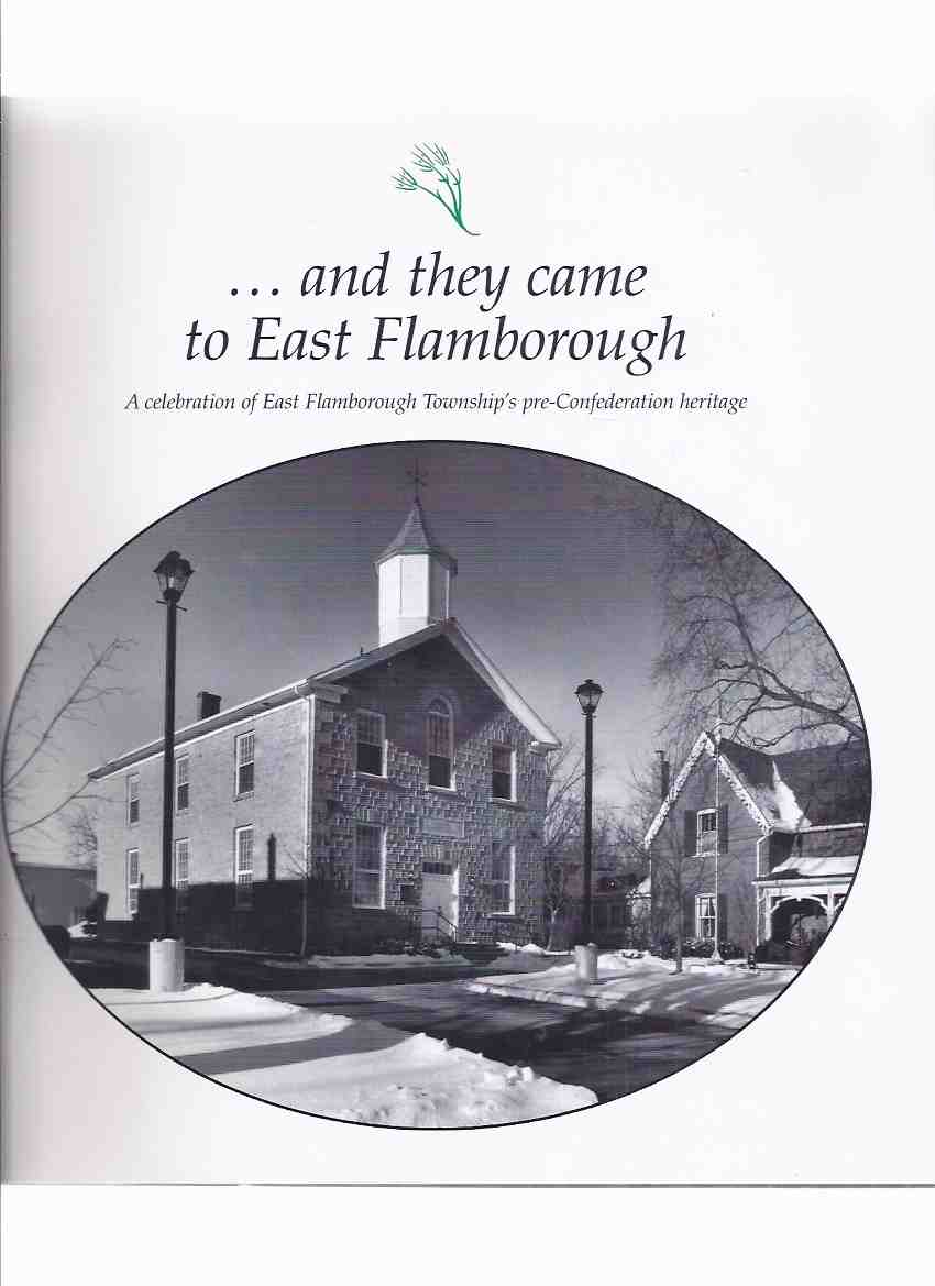 Image for ---and They Came to East Flamborough - A Celebration of East Flamborough Township's pre-Confederation Heritage -a Signed Copy  ( Waterdown / Ontario Local History )