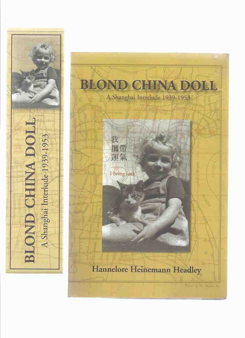 Image for Blond China Doll: A Shanghai Interlude, 1939 - 1953 -by Hannelore Heinemann Headley -a Signed Copy (with Blond China Doll bookmark )( Blonde )