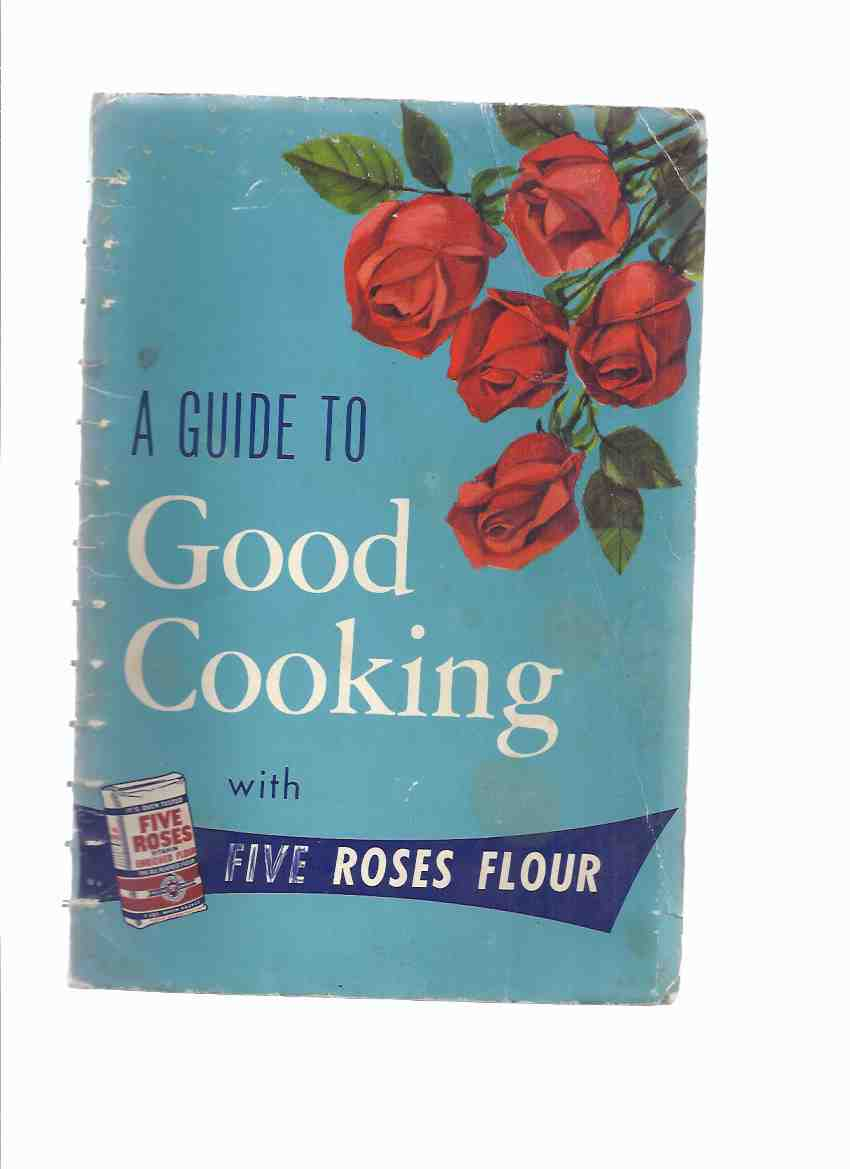 Image for A Guide to Good Cooking Being a Collection of Good Recipes, Carefully Tested and Approved, to Which Have Been Added Recipes [from] Users of Five Roses All Purpose Vitamin Enriched Flour -17th Edition ( One Coupon Intact ) ( Cook Book / Cookbook )