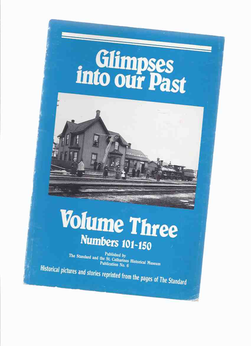 Image for Glimpses Into Our Past, Volume Three, Numbers 101 - 150: Historical Pictures and Stories Reprinted from the Pages of The Standard Newspaper / The Standard and the St Catharines Historical Museum Publication No. 6 ( Ontario Local History )