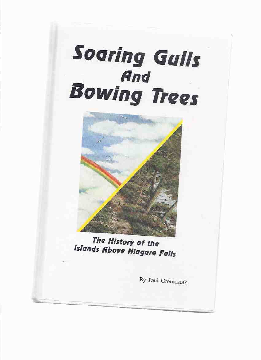 Image for Soaring Gulls and Bowing Trees:  The History of the Islands Above Niagara Falls -by Paul Gromosiak -a Signed Copy  ( New York / Ontario )(Luna / Green / Three Sisters; Hermit of Goat Island; Cave Of Winds; Terrapin Point; Bridges; Gulls; etc)