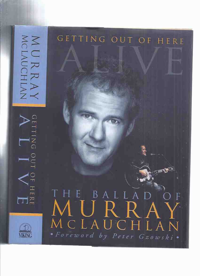 Image for Getting Out of Here Alive:  The Ballad of Murray McLauchlan ---a Signed, Inscribed Copy