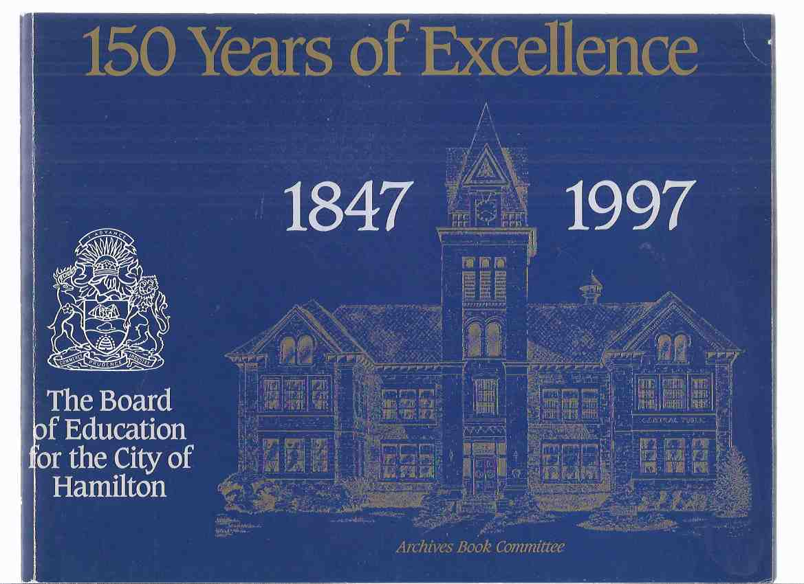 Image for The Board of Education for the City of Hamilton, 1847 - 1997, 150 Years of Excellence ( Ontario Education / local history )( One Hundred Fifty )