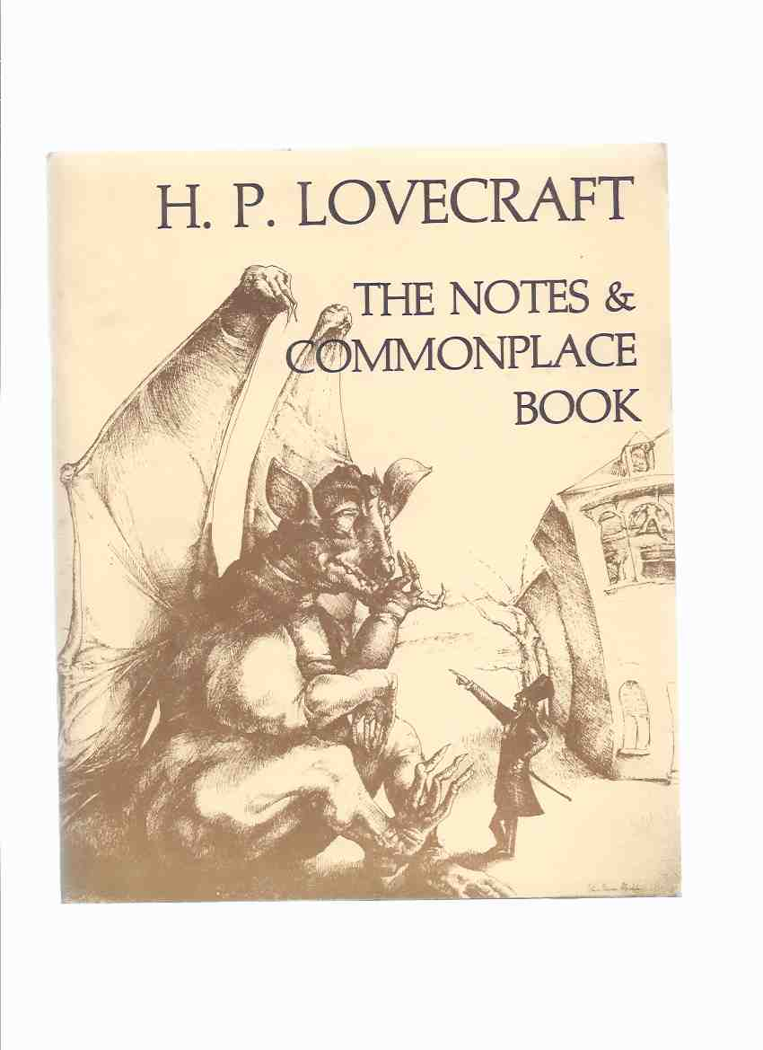 Image for The Notes and Commonplace Book Employed By the Late by H P Lovecraft Including His Suggestions for Story Writing, Analyses of the Weird Story, and a List of Certain Basic Underlying Horrors, Designed to Stimulate the Imagination / Necronomicon Press