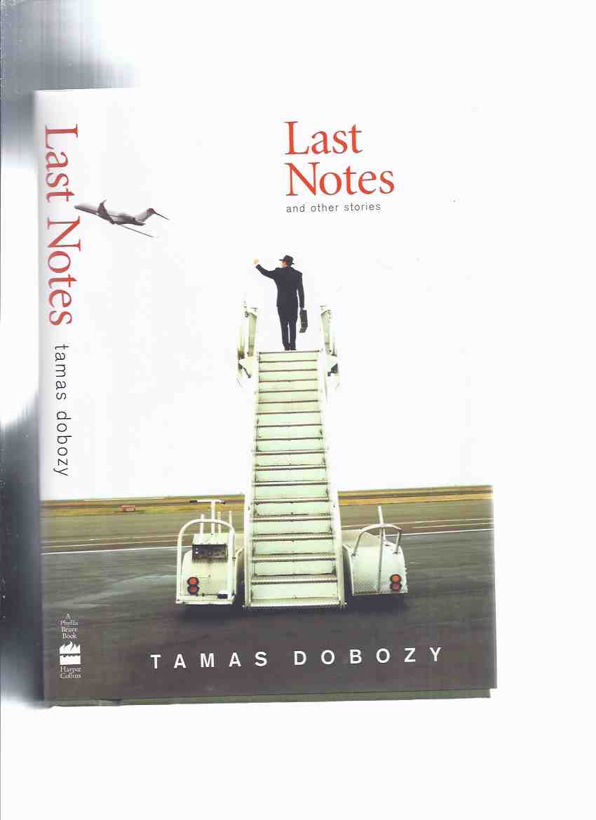 Image for Last Notes and Other Stories -by Tamas Dobozy -a Signed Copy (inc. Tales of Hungarian Resistance; Dead Letters; Four Uncles; Into the Ring; Radio Blik; The Laughing Cat; Philip's Killer Hat; Etc