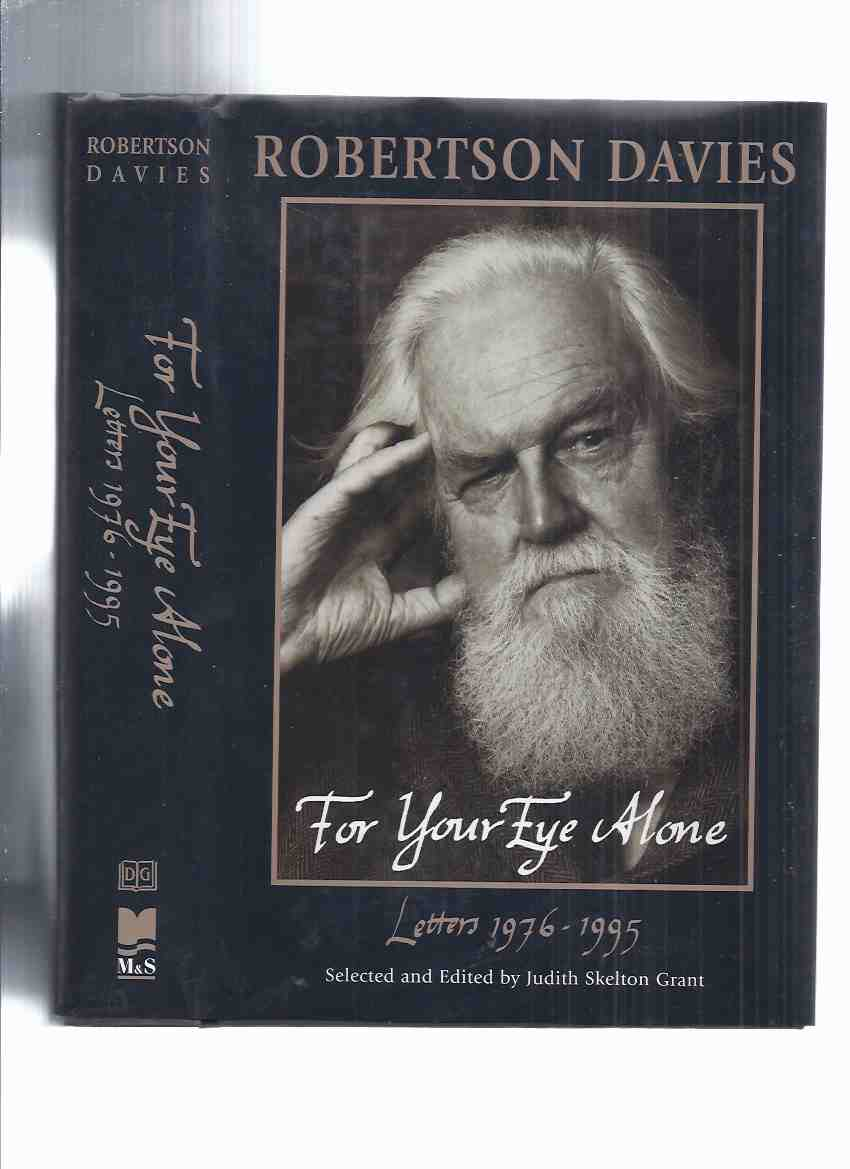 Image for ROBERTSON DAVIES:  For Your Eye Alone, Letters 1976 - 1995 ---selected and Edited By Judith Skelton-Grant -a Signed Copy ( Correspondence )