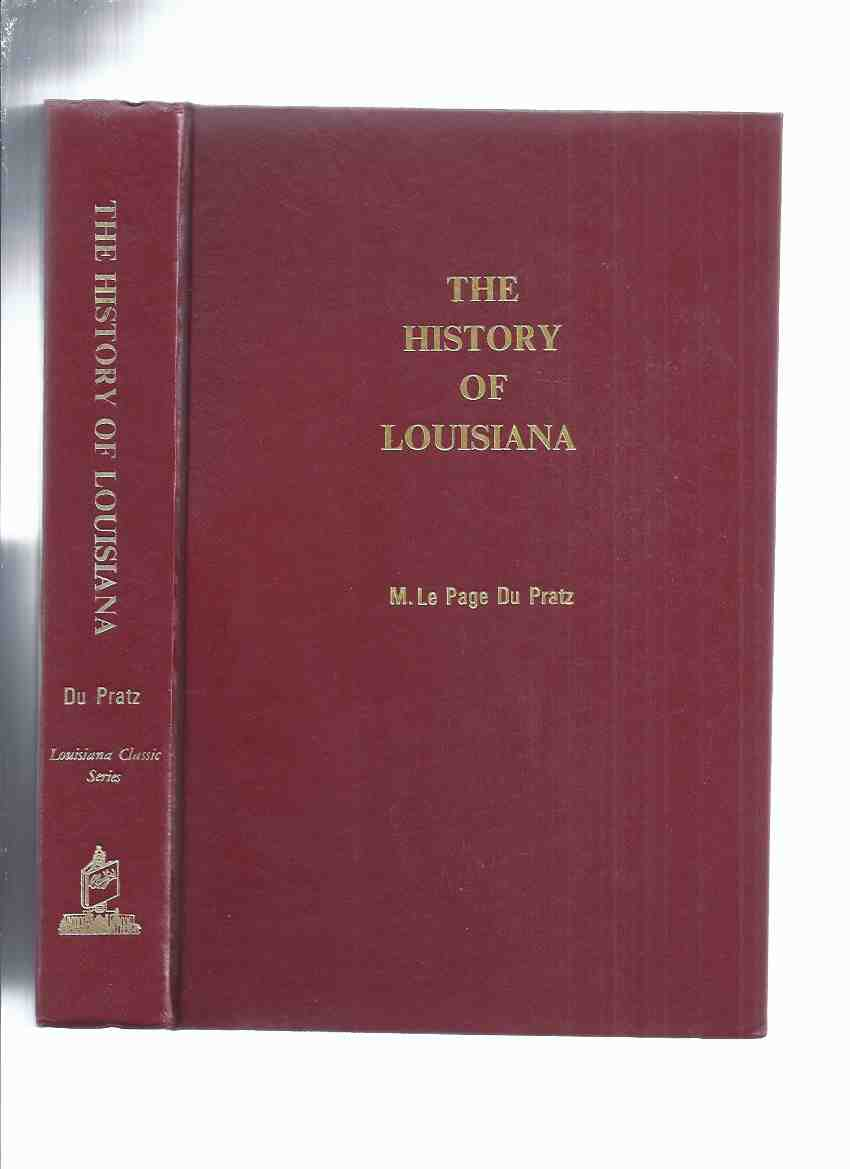 Image for The History of Louisiana or of the Western Parts of Virginia and Carolina, Containing a Description of the Countries That Lie on Both Sides of the River Mississippi with an Account of Settlements, Inhabitants, Soil, Climate and Products