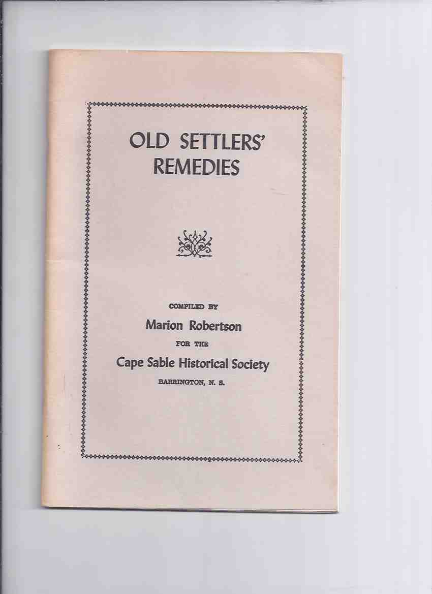 Image for Old Settlers' Remedies / Cape Sable Historical Society, Barrington, Nova Scotia ( Settlers / Settler's )