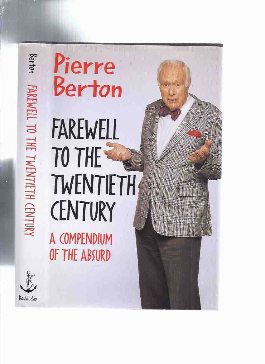 Image for Farewell to the Twentieth Century:  A Compendium of the Absurd ---by Pierre Berton -a Signed Copy ( 20th C. )