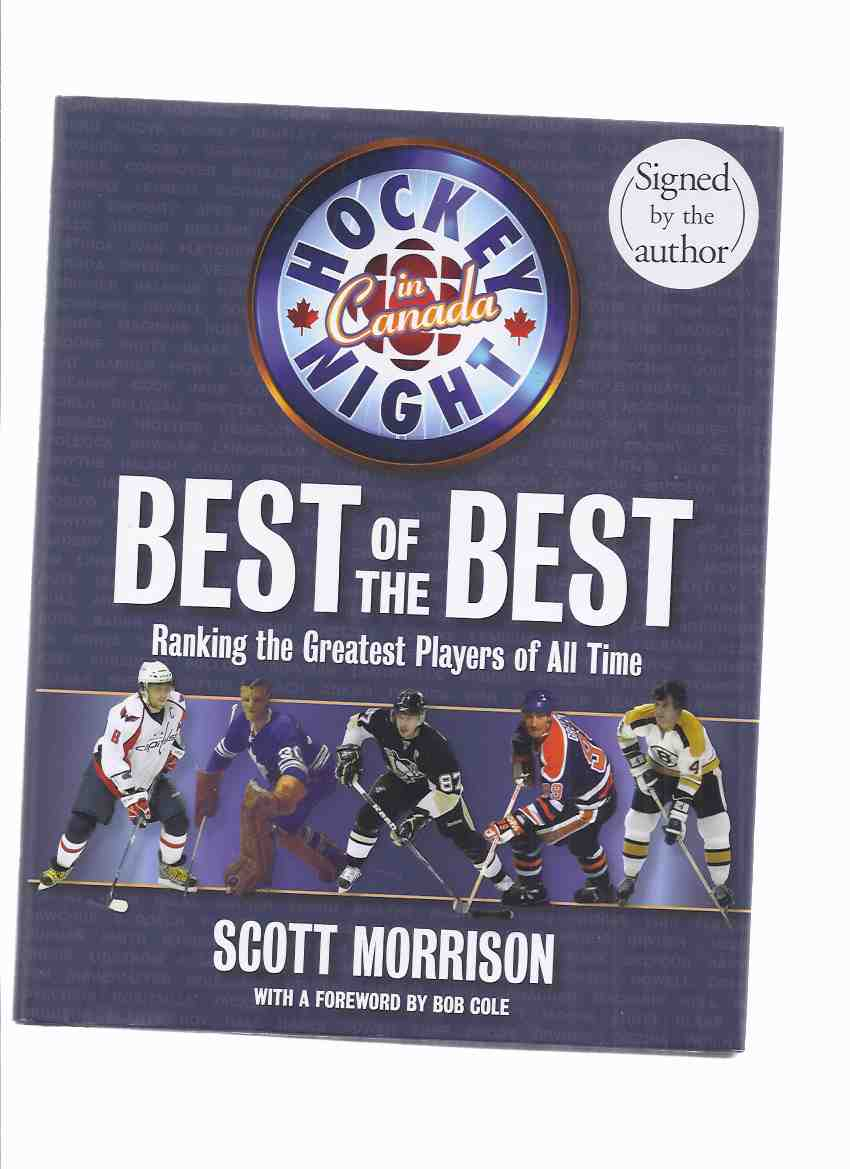Image for Best of the Best:  Ranking the Greatest Players of All Time - Hockey Night in Canada -by Scott Morrison -a Signed Copy ( NHL / N.H.L. / National Hockey League )