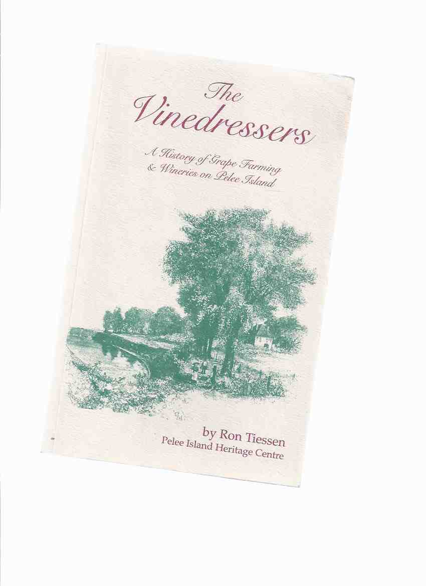 Image for The Vinedressers: A History of Grape Farming and Wineries on Pelee Island -by Ron Tiessen ( Ontario History )