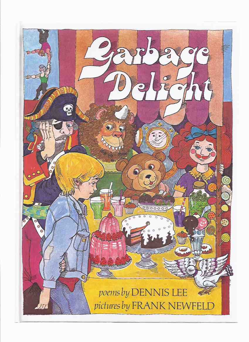 Image for Garbage Delight:  Poems by Dennis Lee -a Signed Copy  (inc. Goofus; Bloody Bill; The Tickle Tiger; McGonigle's Tail; Smelly Fred, etc) ( Poetry )