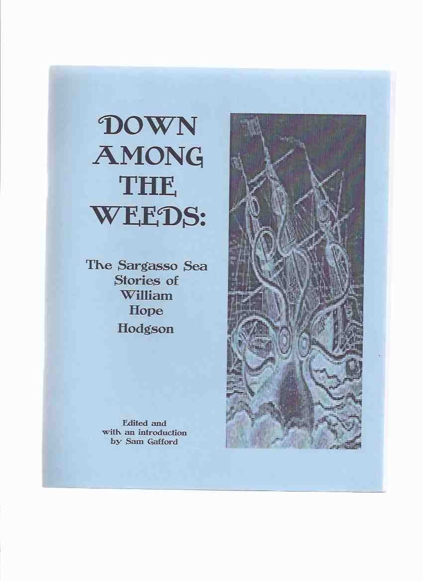 Image for Down Among the Weeds:  The Sargasso Sea Stories of William Hope Hodgson (inc. From the Tideless Sea; More News from the Homebird; The Mystery of the Derelict; The Weed Men; The Finding of the Graiken )