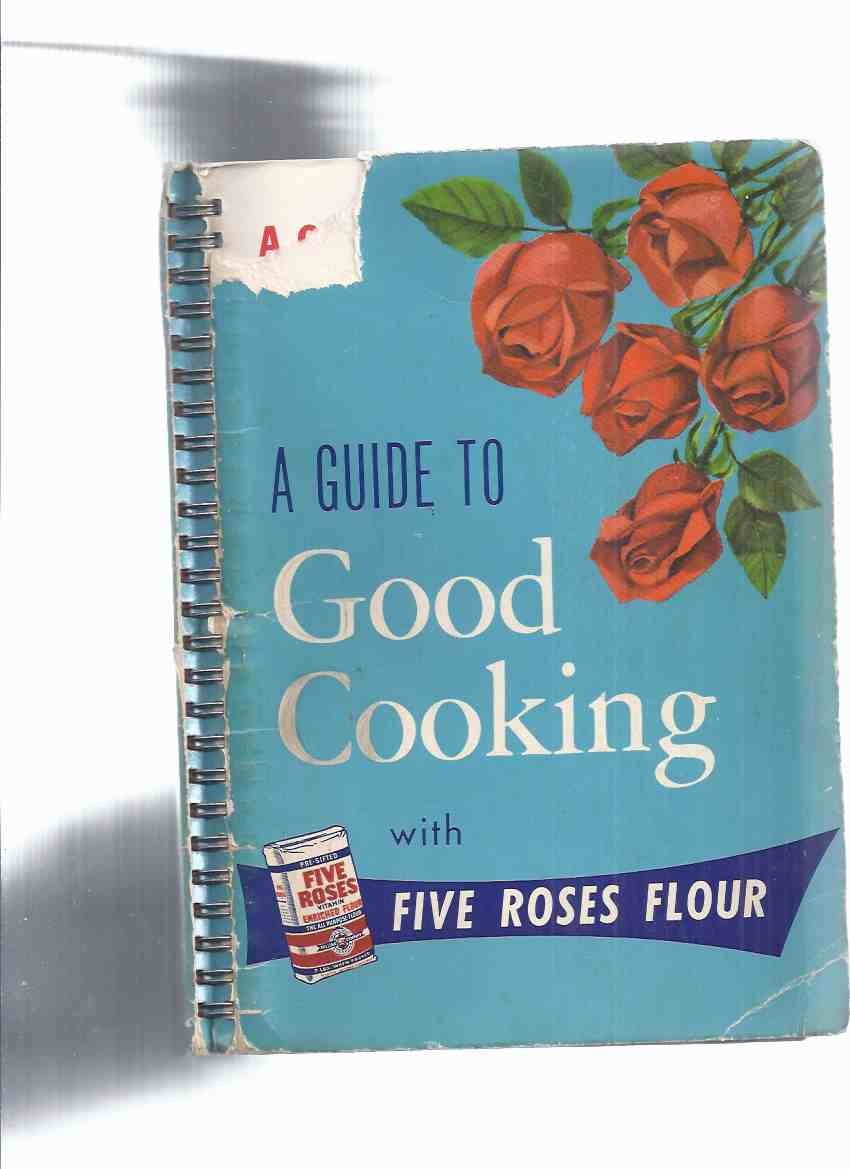 Image for A Guide to Good Cooking Being a Collection of Good Recipes, Carefully Tested and Approved, to Which Have Been Added Recipes [from] Users of Five Roses All Purpose Vitamin Enriched Flour -20th Edition ( Coupons Intact ) ( Cook Book / Cookbook )