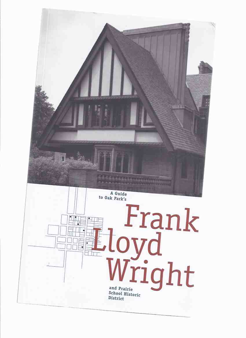 Image for A Guide to Oak Park's Frank Lloyd Wright and Prairie School Historic District ( Oak Park / Chicago, Illinois )( Walking Tours and Guidebook / Architecture / Design )
