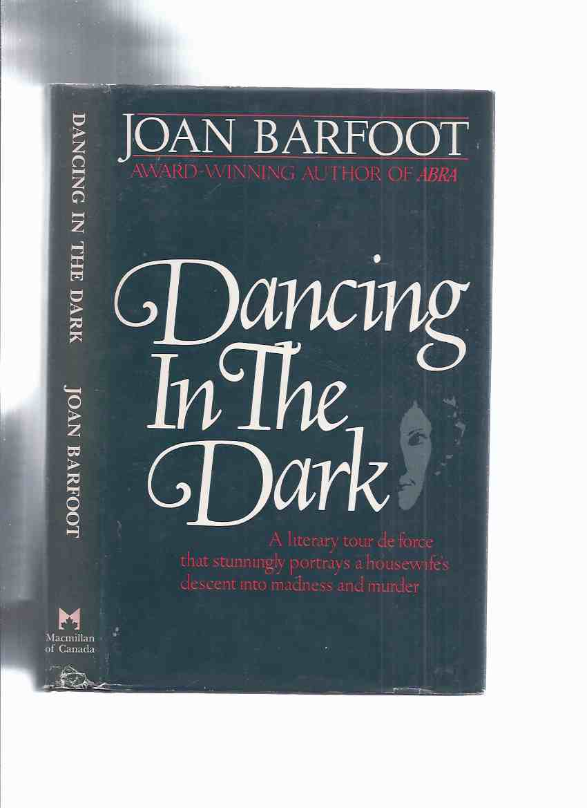 Image for Dancing in the Dark -by Joan Barfoot -a Signed Copy (a literary tour de force that stunningly portrays a housewife's descent into madness and murder )