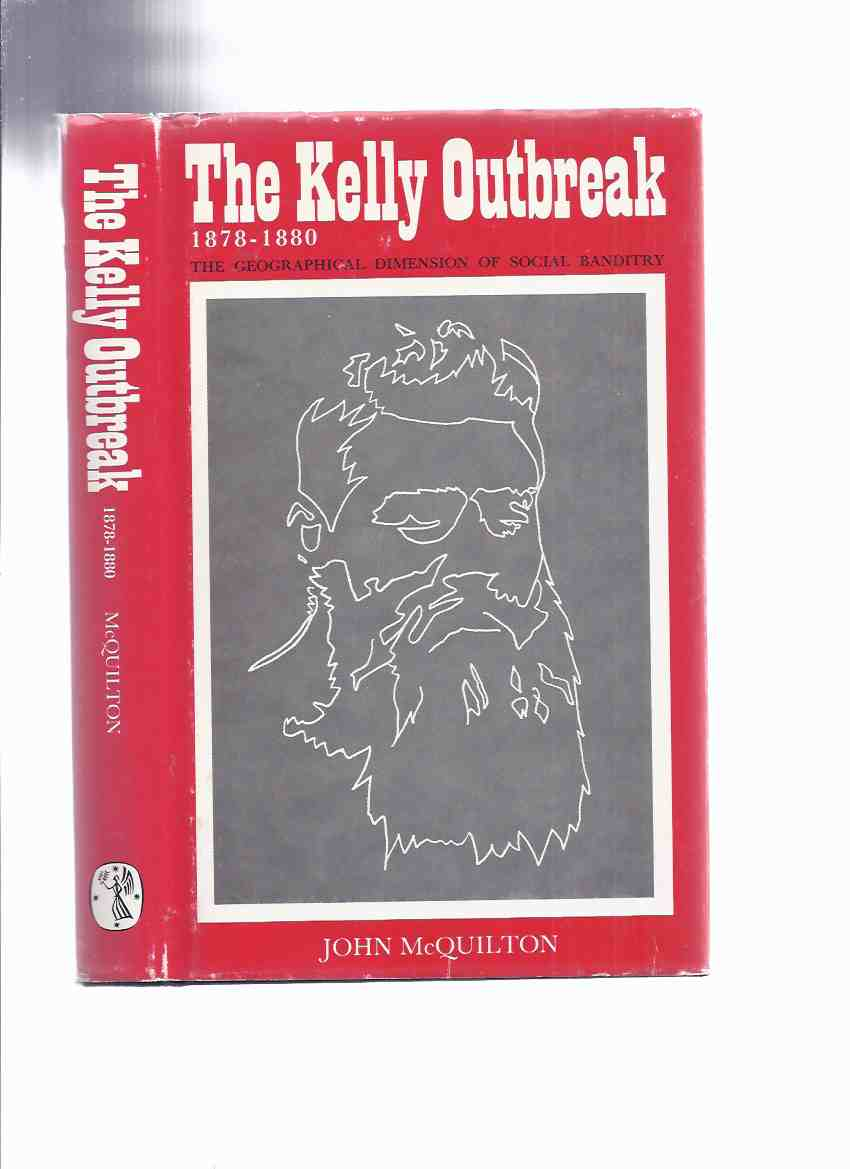 Image for The Kelly Outbreak, 1878 - 1880: The Geographical Dimension of Social Banditry -by John McQuilton / Melbourne University Press ( The Kelly Gang / Ned Kelly / Victoria, Australia / Australian True Crime )