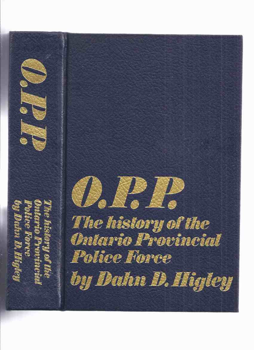 Image for O.P.P.:  The History of the Ontario Provincial Police Force -by Dahn D Higley ( OPP )