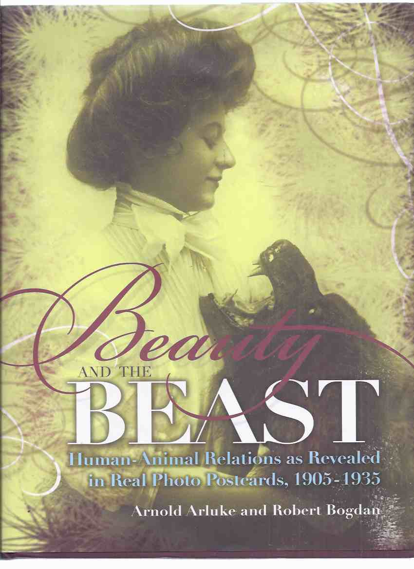 Image for Beauty and the Beast:  Human - Animal Relations as Revealed in Real Photo Postcards, 1905 - 1935 ( Photographs / Post Cards )