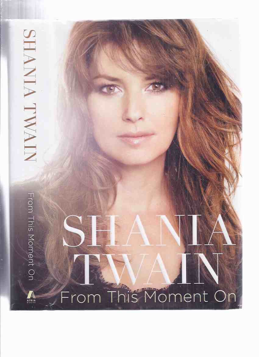 Image for From This Moment On -by Shania Twain -a Signed Copy of Her Autobiography (with a Still the One Photo Card )