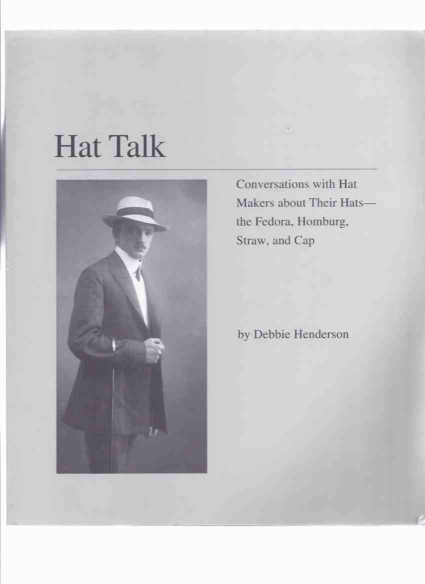 Image for HAT TALK:  Conversations with Hat Makers About Their Hats - the Fedora, Homburg, Straw and Cap (with Errata Slip and Addenda By John McMicking )(inc. Samples of John B Stetson Catalogues )( Hatmakers / Hatmaking /  Milliners )